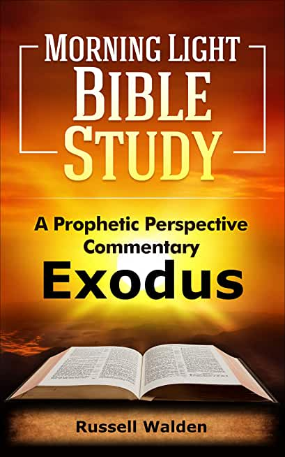 Exodus: A Prophetic Perspective Commentary (Morning Light Bible Study Book 2) (English Edition)