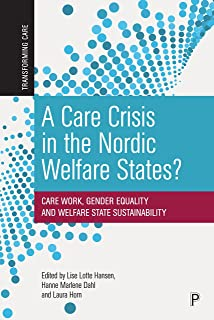 A Care Crisis in the Nordic Welfare States?: Care Work, Gender Equality and Welfare State Sustainability