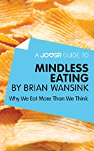 A Joosr Guide to... Mindless Eating by Brian Wansink: Why We Eat More Than We Think