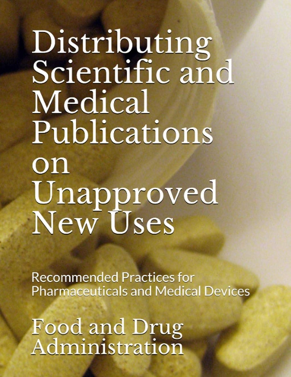 報酬のラベ換気Distributing Scientific and Medical Publications on Unapproved New Uses: Recommended Practices for Pharmaceuticals and Medical Devices (English Edition)