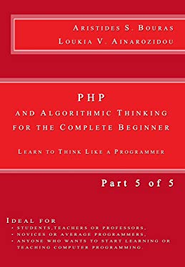 PHP and Algorithmic Thinking for the Complete Beginner: Learn to Think Like a Programmer (Part 5 of 5)