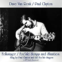 Folksinger / Foc'sle Songs and Shanties: Sung by Paul Clayton and the Foc'sle Singers (All Tracks Remastered)