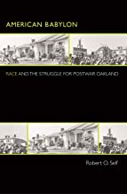 American Babylon: Race and the Struggle for Postwar Oakland (Politics and Society in Modern America Book 37) (English Edition)