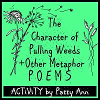 Metaphor Poems: The Character of Pulling Weeds Plus Other Fun Activities!