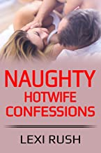 Naughty Hotwife Confessions: (Hotwife, Cuckold, Naughty True Short Stories, Sensual Romance, Adult Bedtime Stories)
