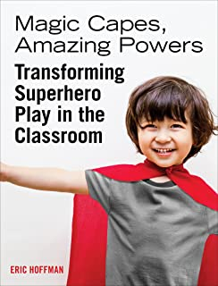 Magic Capes, Amazing Powers, Reissue: Transforming Superhero Play in the Classroom