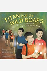 Titan and the Wild Boars: The True Cave Rescue of the Thai Soccer Team Hardcover