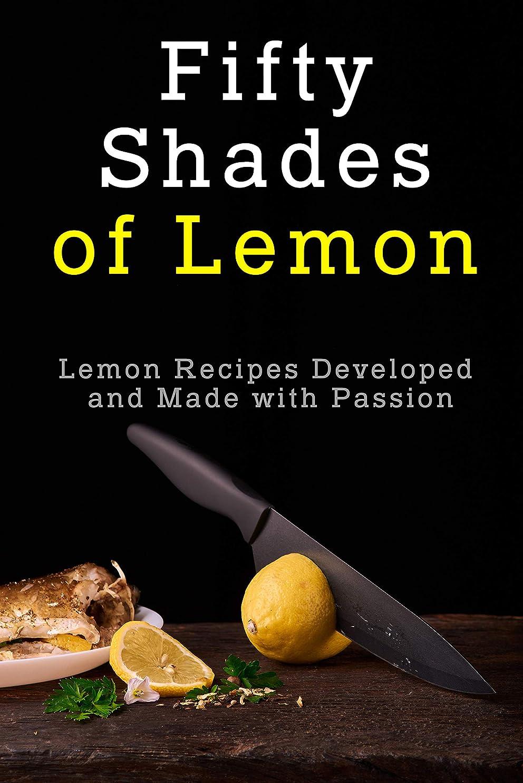 つまずく種をまく細分化するFifty Shades of Lemon: Lemon Recipes Developed and Made with Passion (English Edition)