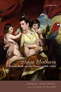 Stage Mothers: Women, Work, and the Theater, 1660–1830 (Transits: Literature, Thought & Culture, 1650–1850) (English Edition)