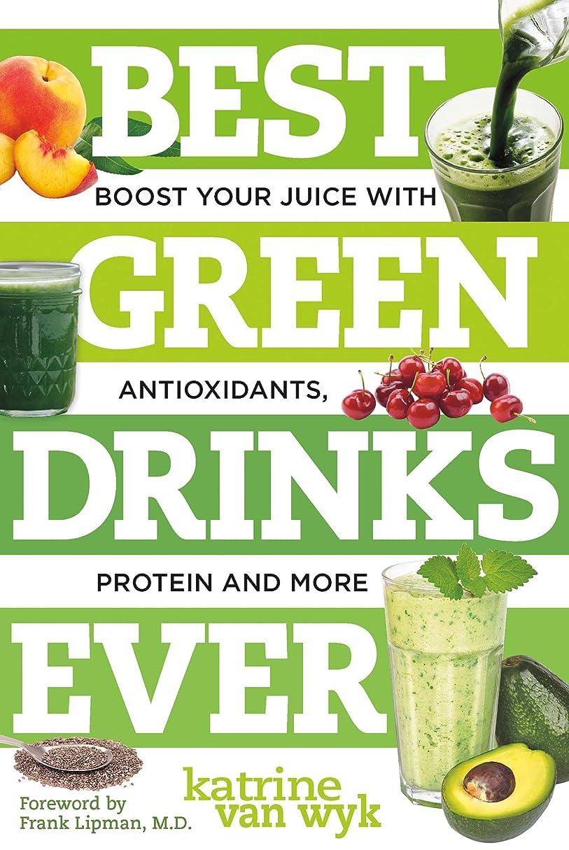 北米キュービック目的Best Green Drinks Ever: Boost Your Juice with Protein, Antioxidants and More (Best Ever) (English Edition)