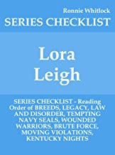 Lora Leigh - SERIES CHECKLIST - Reading Order of BREEDS, LEGACY, LAW AND DISORDER, TEMPTING NAVY SEALS, WOUNDED WARRIORS, BRUTE FORCE, MOVING VIOLATIONS, KENTUCKY NIGHTS