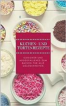 Kuchen und Torten: Rezepte zum Backen (German Edition)