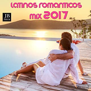 Latinos Romanticos (Mix 2017)