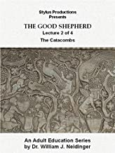 The Good Shepherd. Lecture 2 of 4. The Catacombs.