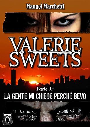 Valerie Sweets - Parte I: La gente mi chiede perché bevo