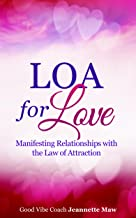LOA for Love: Manifesting Relationships with the Law of Attraction