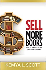 Sell More Books: How to Create a 90-Day Marketing Campaign Kindle Edition