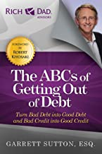 The ABCs of Getting Out of Debt: Turn Bad Debt into Good Debt and Bad Credit into Good Credit (Rich Dad's Advisors (Paperback))