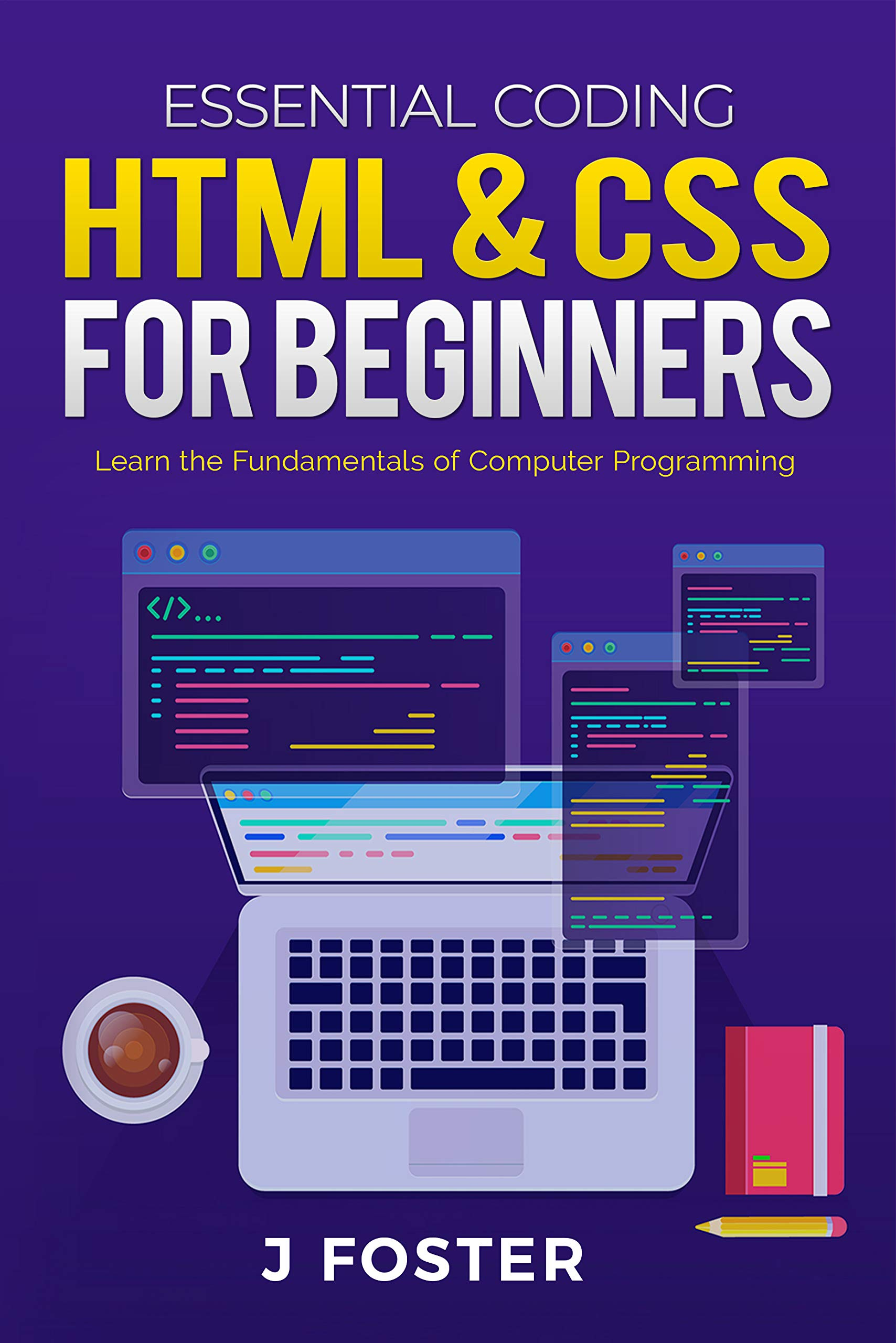 HTML & CSS for Beginners: Learn the Fundamentals of Computer Programming (Essential Coding Book 1)