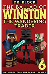 The Ballad of Winston the Wandering Trader, Book 6: (an unofficial Minecraft series) Kindle Edition