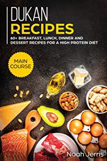 Dukan Recipes: MAIN COURSE - 60+ Breakfast, Lunch, Dinner and Dessert Recipes for a High Protein Diet