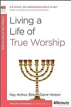 Living a Life of True Worship: A 6-Week, No-Homework Bible Study (40-Minute Bible Studies)