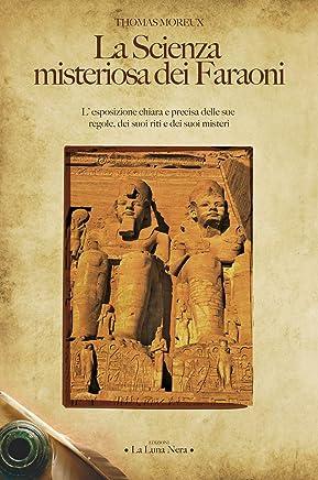 La scienza misteriosa dei faraoni: L'esposizione chiara e precisa delle sue regole, dei suoi riti e dei suoi misteri (La Luna Nera)