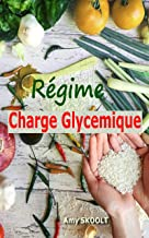 Régime Charge Glycémique: Guide pratique du régime charge glycémique - index glycémique + 45 recettes pour vous aider à pe...