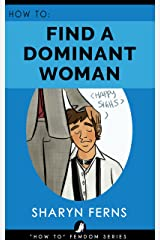 FEMDOM: How To Find A Dominant Woman: For Submissive Men ('How To' Femdom Guides Book 2) Kindle Edition