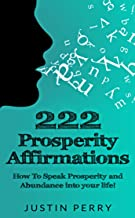 222 Prosperity Affirmations:: How To Speak Prosperity and Abundance into your life! (English Edition)
