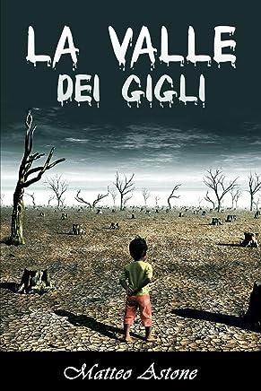 La Valle dei Gigli: Una piccola storia di odio, di amore, di sangue e di poesia...