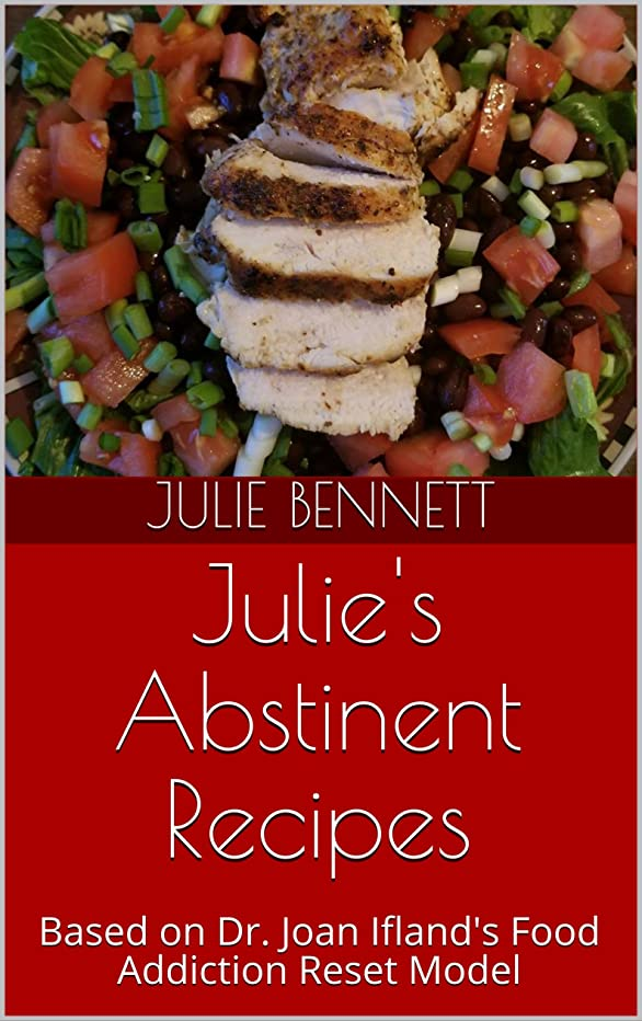 Julie's Abstinent Recipes: Based on Dr. Joan Ifland's Food Addiction Reset Model (English Edition)