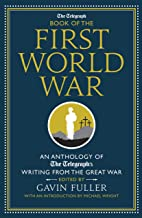 The Telegraph Book of the First World War: An Anthology of the Telegraph's writing from the Great War (Telegraph Books)