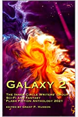 Galaxy 2: The Inner Circle Writers' Group Sci-Fi and Fantasy Flash Fiction Anthology 2021 Kindle Edition