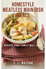 Homestyle Meatless Main Dish Meals: Recipes Your Family Will Love! (Southern Cooking Recipes) Kindle Edition