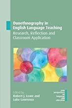 Duoethnography in English Language Teaching: Research, Reflection and Classroom Application (New Perspectives on Language and Education Book 78)