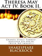 Theresa May Act IV. Book II.: Grants Steel! Yankee! Another £95,000.00 [With No Images.]