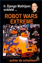 Robot Wars Extreme 2001 (Ir. Django Mathijsen ontdekt ...) (Dutch Edition)