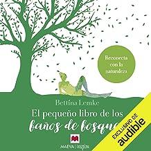 El pequeño libro de los baños de bosque: Reconecta con la naturaleza