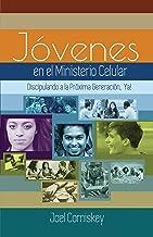 Los Jóvenes en el Ministerio Celular: Discipulando a la Próxima Generación, ¡Ya!