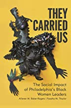 They Carried Us: The Social Impact of Philadelphia's Black Women Leaders