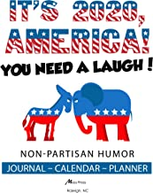 It's 2020, America! You need a laugh!   Non-Partisan Humor: Planner-Calendar-Journal (English Edition)