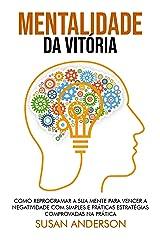 Mentalidade Da Vitória: Como Reprogramar A Sua Mente Para Vencer A Negatividade Com Simples E Práticas Estratégias Comprovadas Na Prática eBook Kindle