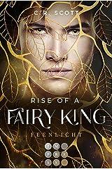 Rise of a Fairy King. Feenlicht: Romantasy über eine verbotene Liebe, die die Grenzen zwischen der Menschenwelt und dem Feenreich überwinden muss (German Edition) Format Kindle