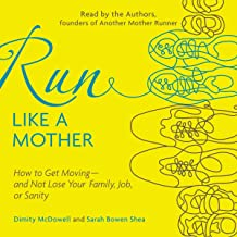Run Like a Mother: How to Get Moving - and Not Lose Your Family, Job, or Sanity