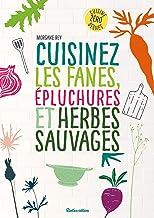 Cuisinez les fanes, épluchures et herbes sauvages (Cuisine bien-être) (French Edition)