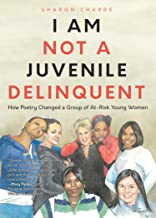 I Am Not a Juvenile Delinquent: How Poetry Changed a Group of At-Risk Young Women (Poetry, Woman Authors, Writing Therapy, and Rehabilitation) (English Edition)