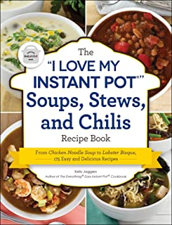 """The """"I Love My Instant Pot®"""" Soups, Stews, and Chilis Recipe Book: From Chicken Noodle Soup to Lobster Bisque, 175 Easy and Delicious Recipes (""""I Love My"""" Series)"""