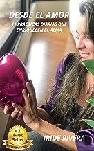 Desde el Amor: 11 Prácticas Diarias que Enriquecen el Alma (Spanish Edition)