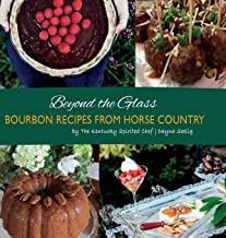 Beyond the Glass: Bourbon Recipes From Horse Country (Bourbon Cookbook)